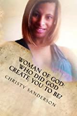 Woman Of God: Who Did God Create You To Be? Kindle Edition