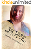 Woman Of God: Who Did God Create You To Be?