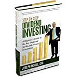 Step by Step Dividend Investing: A Beginner's Guide to the Best Dividend Stocks and Income Investments (Step by Step Investin