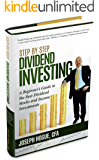 Step by Step Dividend Investing: A Beginner's Guide to the Best Dividend Stocks and Income Investments (Step by Step Investing Book 2)
