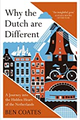 Why the Dutch are Different: A Journey into the Hidden Heart of the Netherlands Kindle Edition