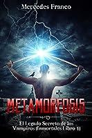 Metamorfosis. El Legado Secreto De Los Vampiros