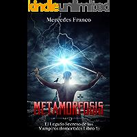 Metamorfosis. El Legado Secreto de los Vampiros (Libro 1) Saga Inmortales (Inmortales de Mercedes Franco nº 2)