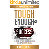 Tough Enough for Success: The Step by Step Road to Success for Those Who Don't Believe It's Possible (The Cash Flow King  Book 1)