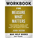 Workbook for Measure What Matters: How Google, Bono, and the Gates Foundation Rock the World with OKRs by John Doerr