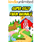 Super Silly Farm Animals: An Early Learning Bedtime Book