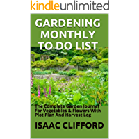 GARDENING MONTHLY TO DO LIST: The Complete Garden Journal For Vegetables & Flowers With Plot Plan And Harvest Log