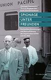 Spionage unter Freunden: Partnerdienstbeziehungen und Westaufklärung der Organisation Gehlen und des BND (Politik & Zeitgeschichte)