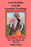 Lord Krishna and His Essential Teachings: If God Were to Tell You the Truth About Life, This is It (English Edition)