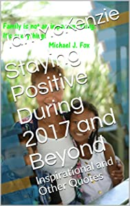 Staying Positive During 2017 and Beyond: Inspirational and Other Quotes