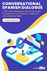 Conversational Spanish Dialogues: Over 100 Spanish Conversations with their audio dialogues (+Audio Files Download) (Easy spanish dialogue Book 2) Kindle Edition