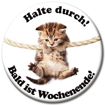 Katzen Magnet mit Spruch - Halte durch! Bald ist Wochenende ...