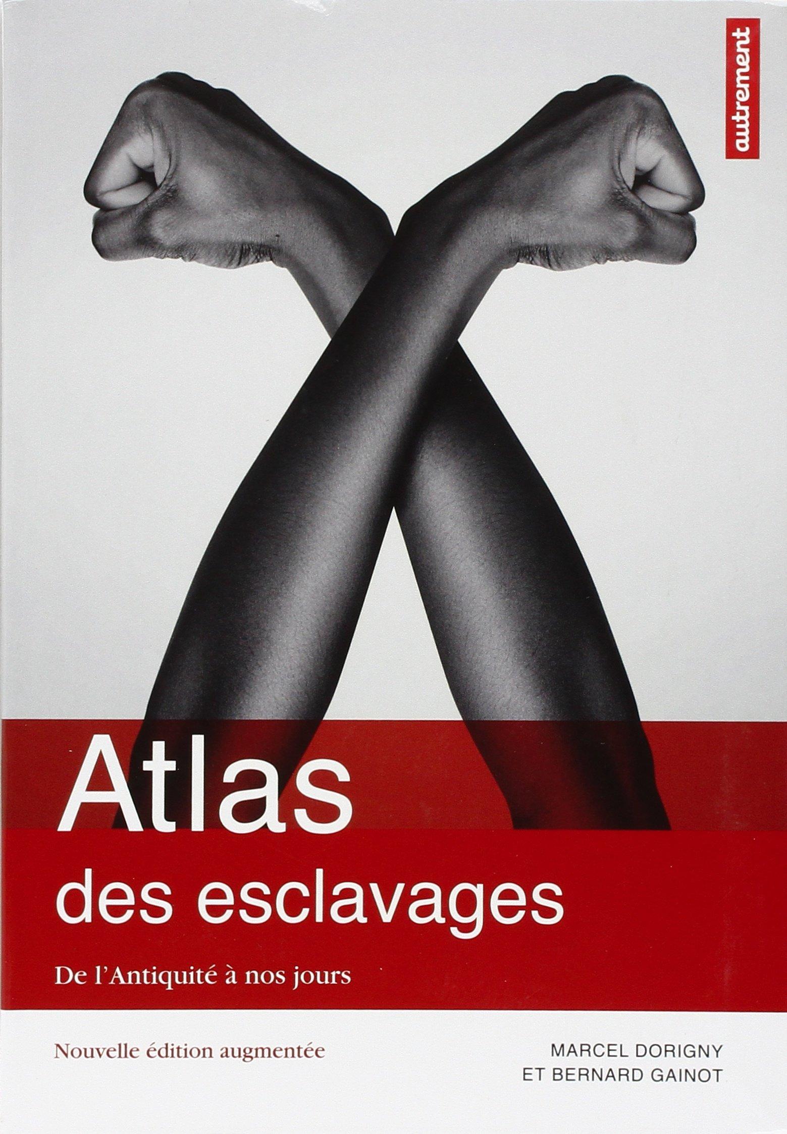 Atlas des esclavages : De l'Antiquité à nos jours Broché – 27 avril 2013 Fabrice Le Goff Marcel Dorigny Bernard Gainot Editions Autrement