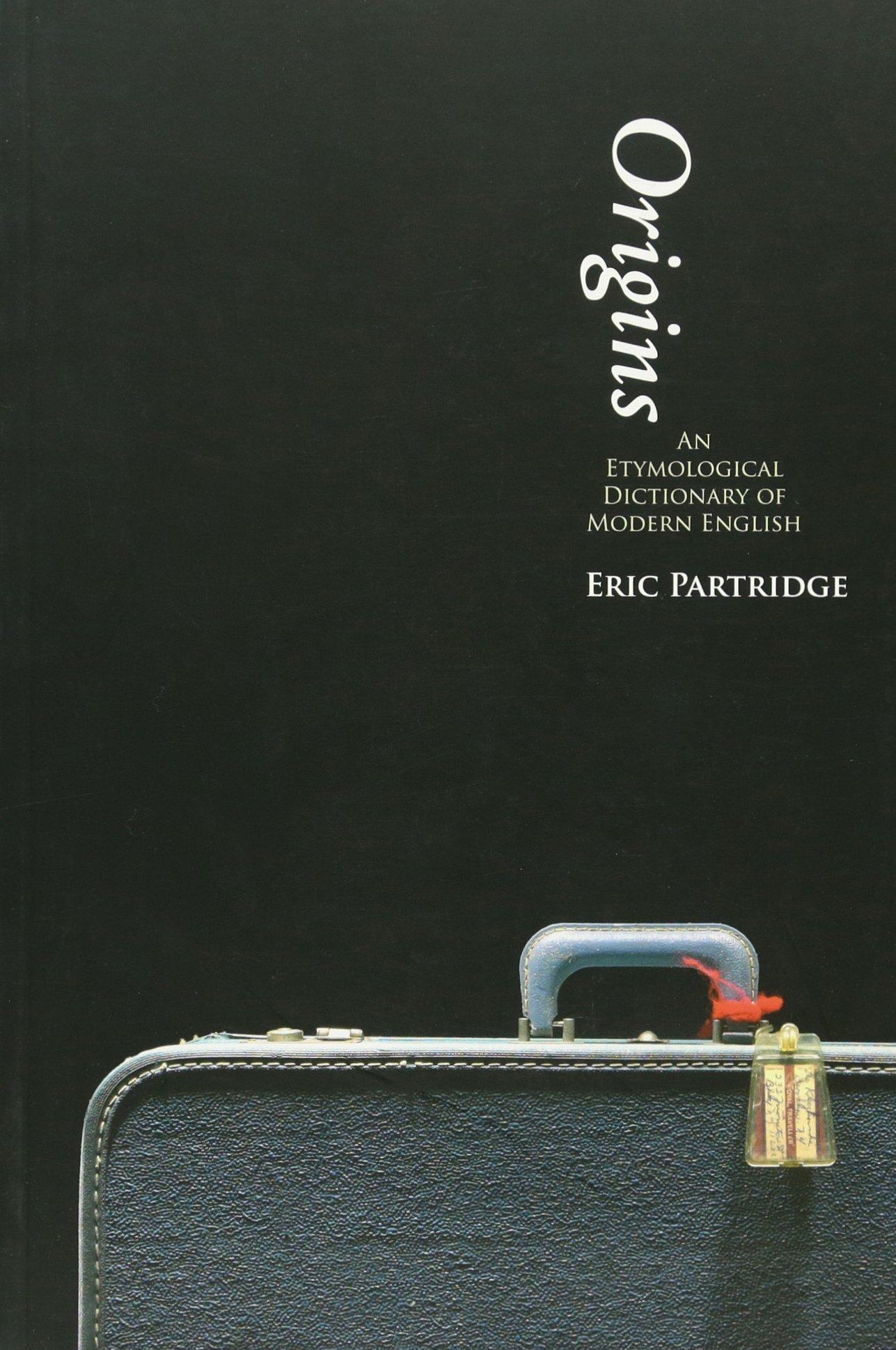 Origins: A Short Etymological Dictionary of Modern English: Amazon.co.uk:  Eric Partridge: 9780415474337: Books