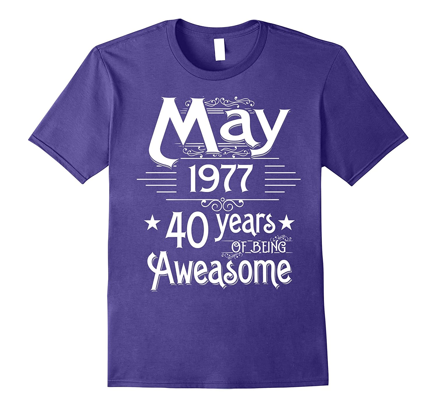 May 1977 40 Years Of Being Awesome T-shirt Born In May-Vaci