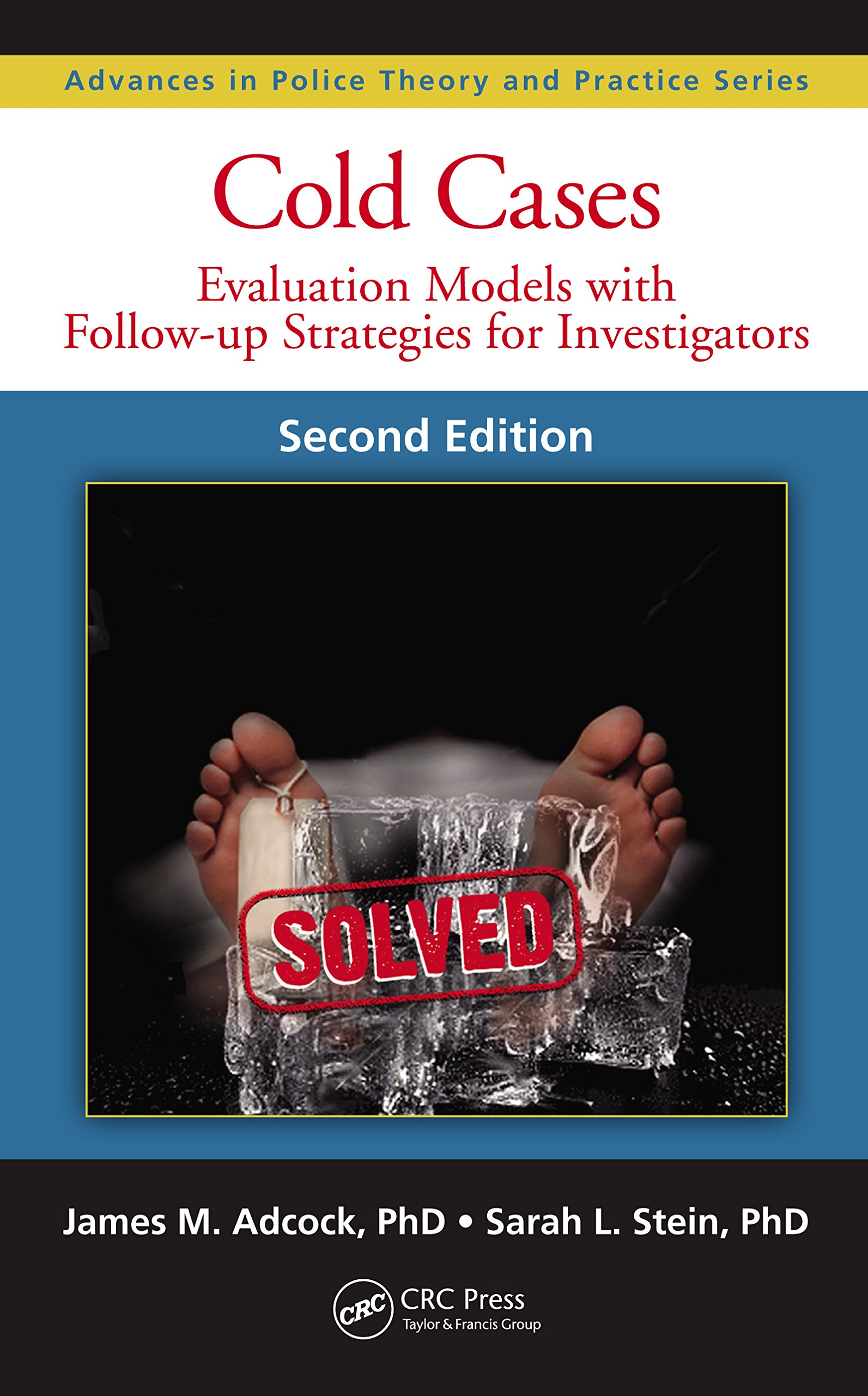 Cold Cases  Evaluation Models With Follow Up Strategies For Investigators Second Edition  Advances In Police Theory And Practice Book 23   English Edition