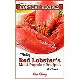 Copycat Recipes: Making Red Lobster's Most Popular Recipes at Home (Famous Restaurant Copycat Cookbooks Book 7)