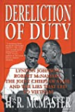 Dereliction of Duty: Johnson, McNamara, the Joint Chiefs of Staff and the Lies That Led to Vietnam