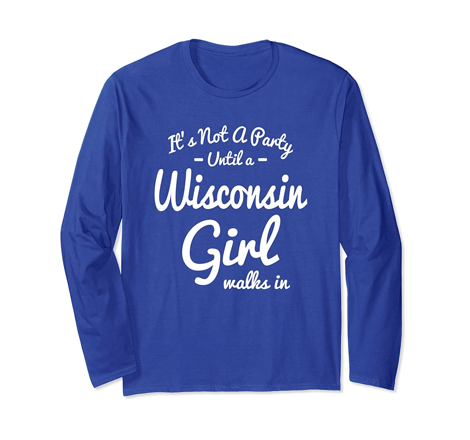 It's Not A Party Until A Wisconsin Girl Walks In Long Sleeve-Samdetee