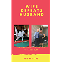 Wife Defeats Husband: Five Females Who Can Kick Their Husband's Butt (English Edition)