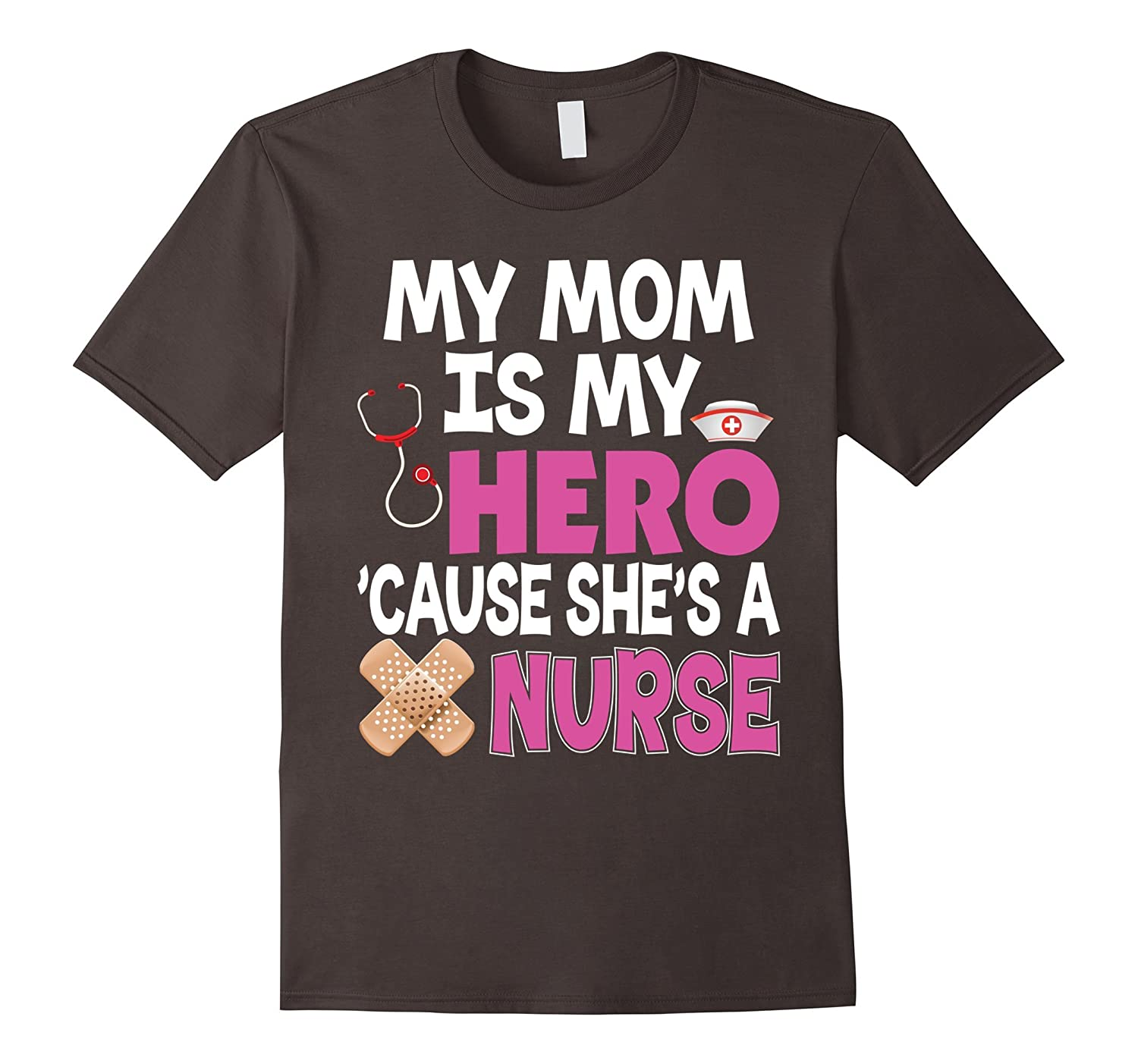 My Mom Is My Hero Cause She Is A Nurse T-shirt-TD