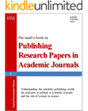 Publishing Research Papers in Academic Journals: Understanding the scholarly publishing world, the pressures to publish in scientific journals and the ... Papers in Academic Journals Book 1)