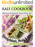 Kale Cookbook: Illustrated Easy Kale Recipes Book Including Soups, Salads, Sides, Dinners and Paleo Diet Recipes (Paleo Recipes: Paleo Recipes for Busy ... Lunch, Dinner & Desserts Recipe Book 5)