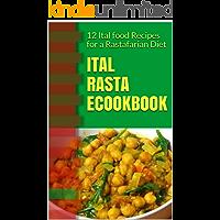 Ital Rasta eCookbook: 12 Ital food Recipes for a Rastafarian Diet (Rastafarian cookbook/Rastafarian diet recipes for the beginner Rastafari)