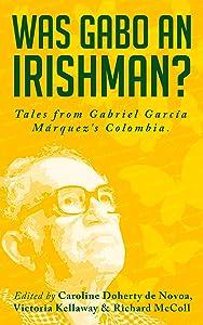 Was Gabo an Irishman?: Tales from Gabriel García Márquez's Colombia