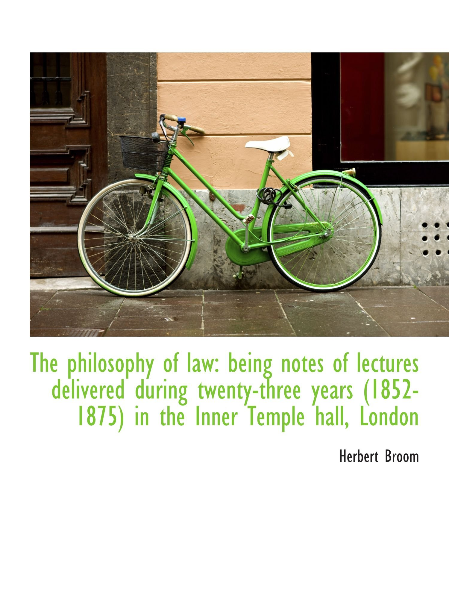 The philosophy of law: being notes of lectures delivered during twenty-three years (1852-1875) in th PDF
