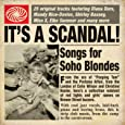 It's A Scandal! : Songs For Soho Blondes