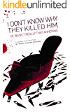 I Don't Know Why They Killed Him; He Wasn't Really That Annoying (The Donna Leigh Mysteries Book 3)