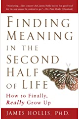 Finding Meaning in the Second Half of Life: How to Finally, Really Grow Up Paperback