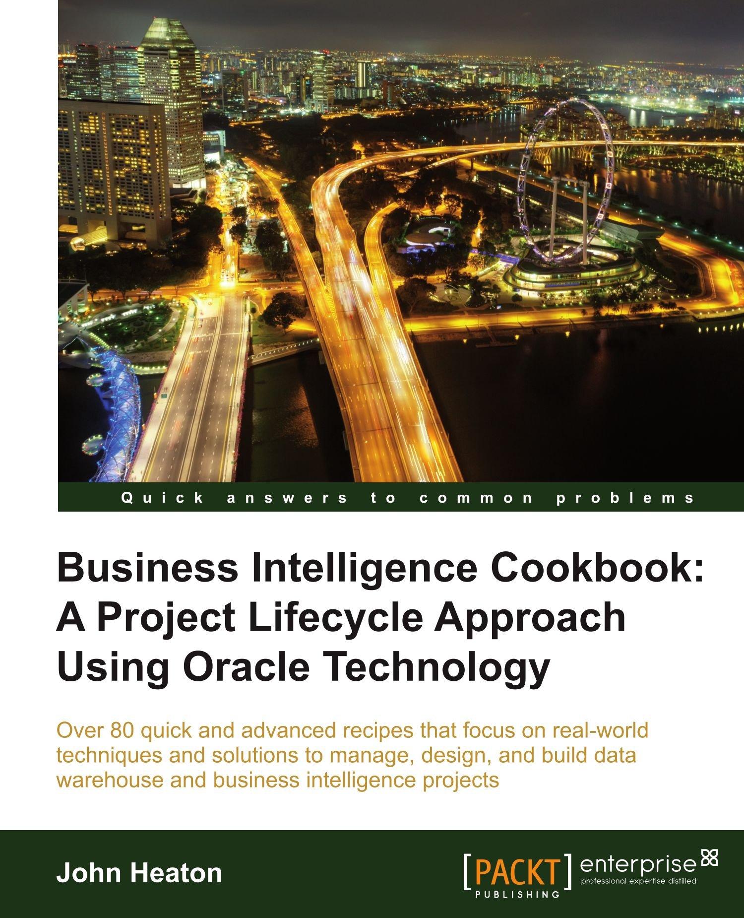 Business Intelligence Cookbook: A Project Lifecycle Approach Using Oracle  Technology: John Heaton: 9781849685481: Amazon: Books