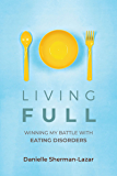 Living FULL: Winning My Battle With Eating Disorders