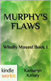 The Miss Fortune Series: MURPHY'S FLAWS (Kindle Worlds Novella) (Wholly Moses! Book 1)