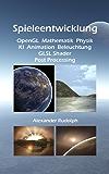 Spieleentwicklung – OpenGL, Mathematik, Physik, KI, Animation, Beleuchtung, GLSL Shader, Post Processing