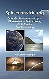 Spieleentwicklung – OpenGL, Mathematik, Physik, KI, Animation, Beleuchtung, GLSL Shader, Post Processing (German Edition)