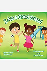I Am a Good Friend: Helping Kids Understand Friendship (The I Am Series Book 2) Kindle Edition