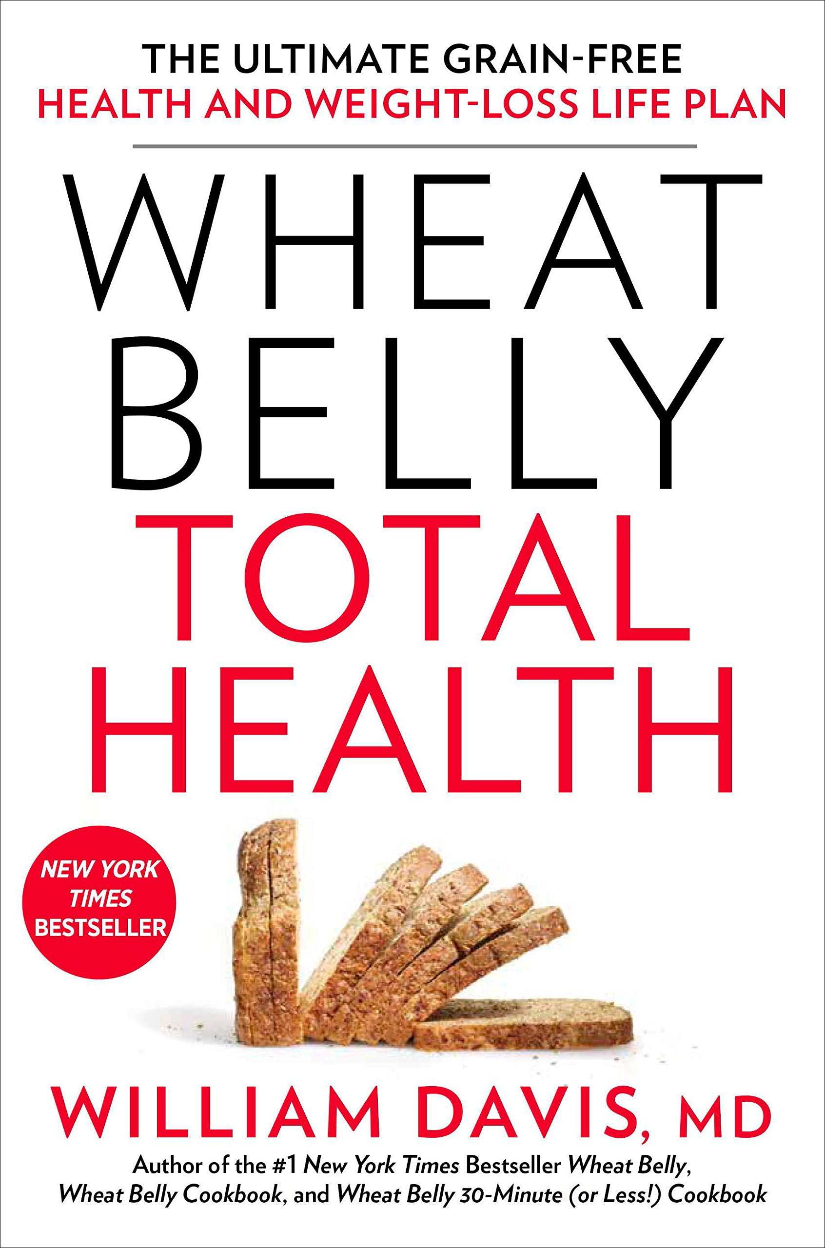 Wheat Belly Total Health: The Ultimate Grain-Free Health and Weight ...