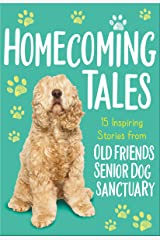 Homecoming Tales: 15 Inspiring Stories from Old Friends Senior Dog Sanctuary Kindle Edition