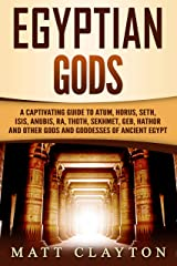 Egyptian Gods: A Captivating Guide to Atum, Horus, Seth, Isis, Anubis, Ra, Thoth, Sekhmet, Geb, Hathor and Other Gods and Goddesses of Ancient Egypt Kindle Edition