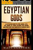 Egyptian Gods: A Captivating Guide to Atum, Horus, Seth, Isis, Anubis, Ra, Thoth, Sekhmet, Geb, Hathor and Other Gods…