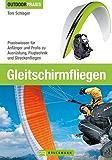 Gleitschirmfliegen - Praxisbuch für Einsteiger und Fortgeschrittene über Ausrüstung, Praxisübungen, physikalische Grundbegriffe und wichtige Materialien rund ums Paragliding