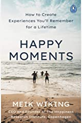 Happy Moments: How to Create Experiences You'll Remember for a Lifetime Kindle Edition