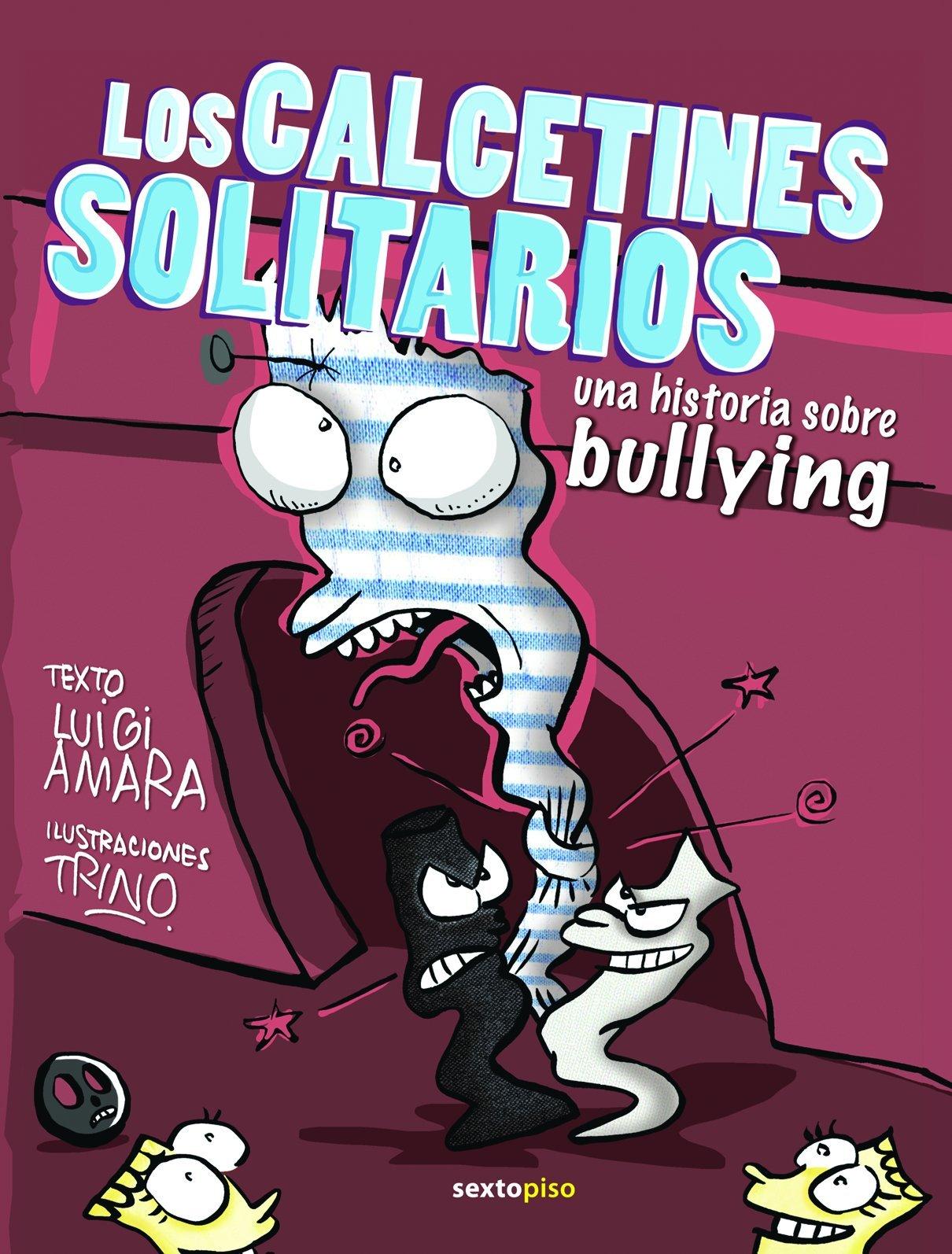 Los Calcetines Solitarios: Una Historia Sobre Bullying: AMARA LUIGI / TRINO: 9786077781141: Amazon.com: Books