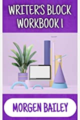 Writer's Block Workbook 1: 1,000+ sentences starts and 50+ tips to smash your writer's block! (Morgen Bailey's Creative Writing Workbooks) Kindle Edition