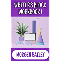 Writer's Block Workbook 1: 1,000+ sentences starts and 50+ tips to smash your writer's block! (Morgen Bailey's Creative…