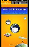 Witzebuch der Astronomie: – Ein intergalaktischer Spaß über Planeten, Teleskop-Fanatiker, Astronauten, Außerirdische, den Weltraum und darüber hinaus für ... (Witzebücher von Deayoh Issolstich 4)