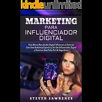 Marketing Para Influenciador Digital: Guia Básico Para Ajudar Digital Influencers A Conectar Com Uma Audiência Específica, Ser Um Influenciador Digital E Construir Uma Tribo Fiel De Seguidores